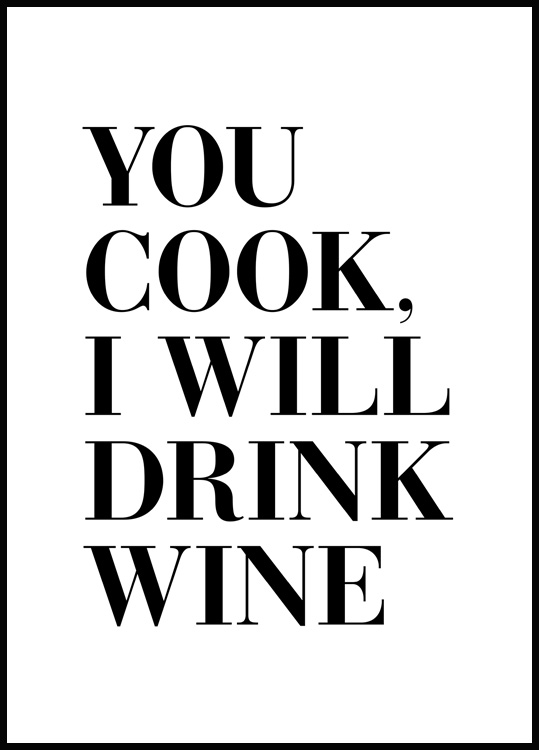 You Cook I Will Drink Wine Poster
